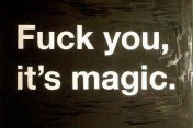 Fuck you, it's magic