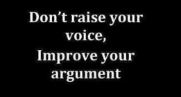 dont-raise-your-voice-improve-your-argument