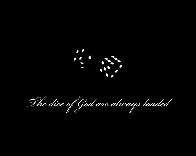 The dice of God are always loaded